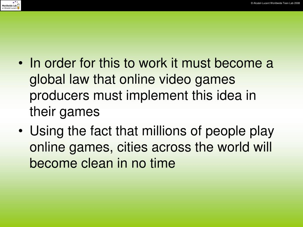 In order for this to work it must become a global law that online video games producers must implement this idea in their games