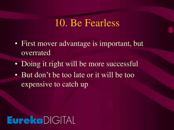 10. Be Fearless