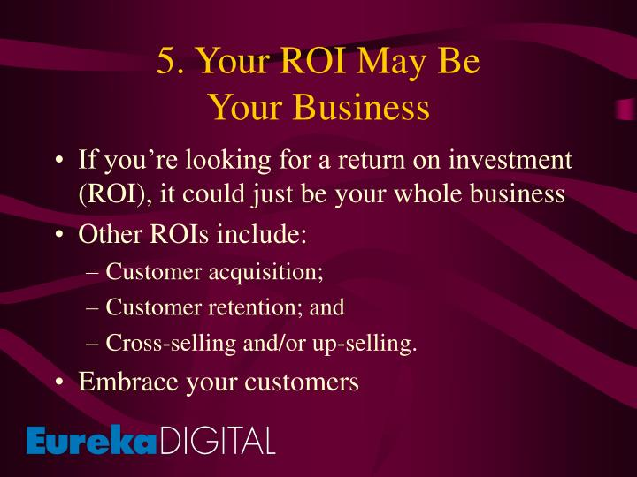 5. Your ROI May Be