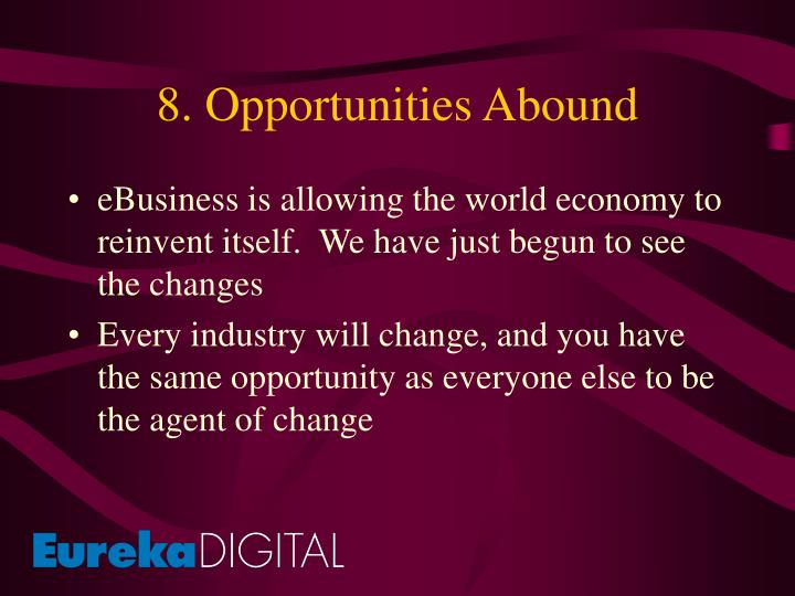 8. Opportunities Abound