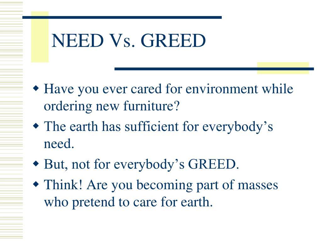 NEED Vs. GREED