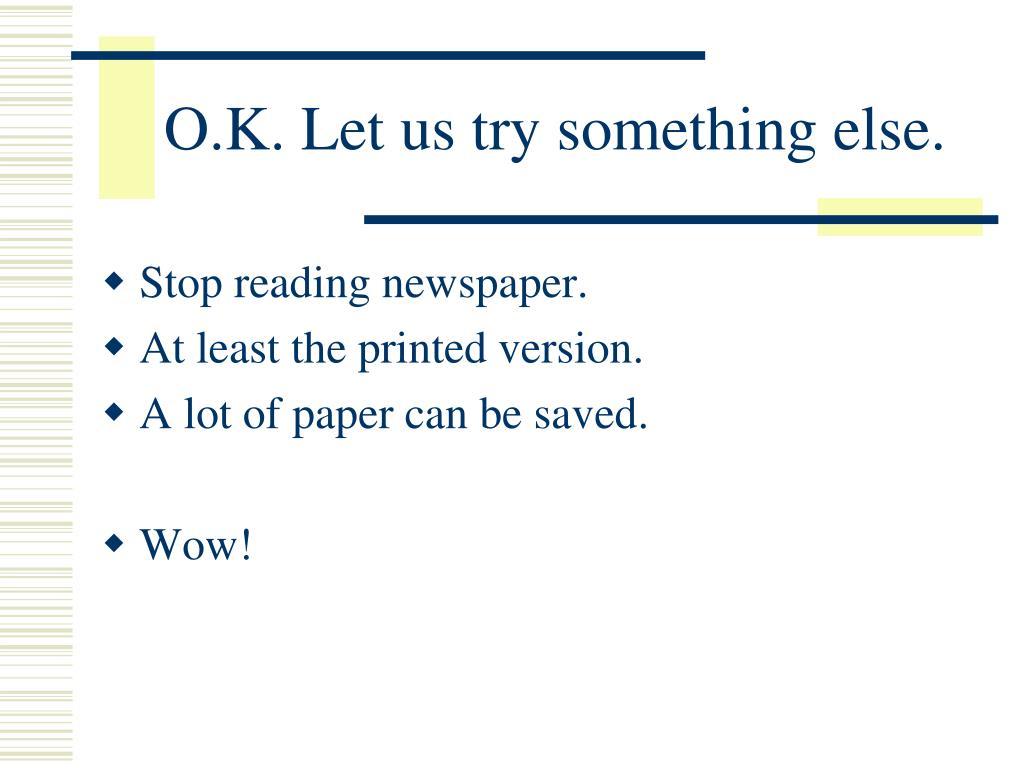 O.K. Let us try something else.