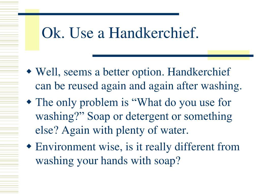 Ok. Use a Handkerchief.