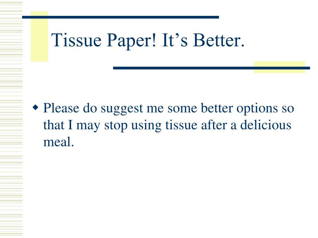 Tissue Paper! It's Better.