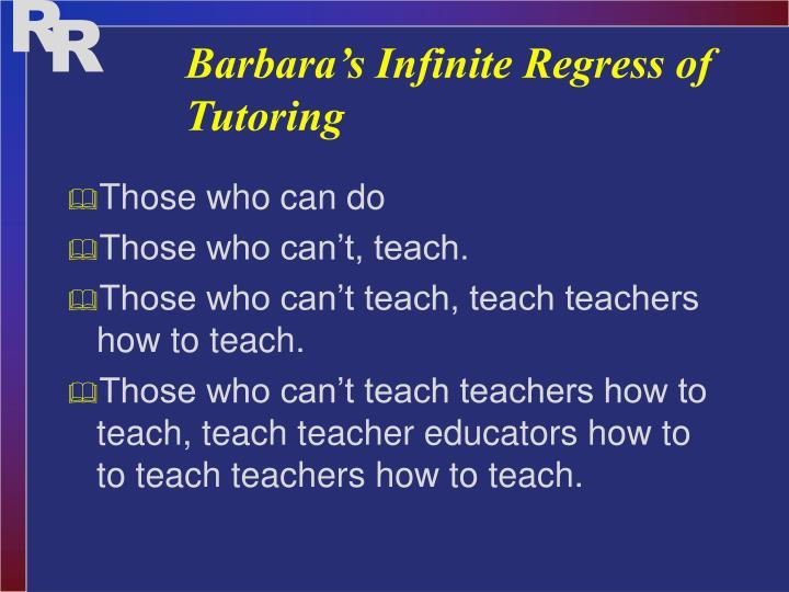 Barbara's Infinite Regress of Tutoring