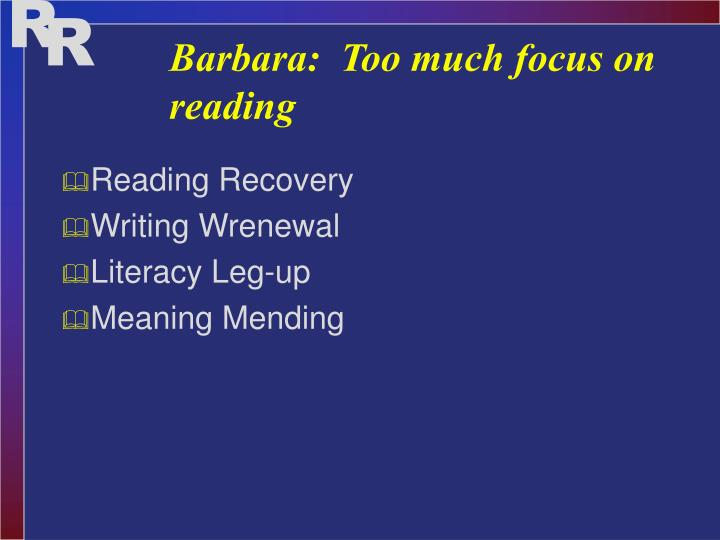 Barbara too much focus on reading