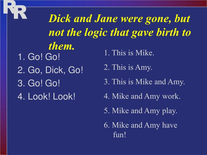 Dick and Jane were gone, but not the logic that gave birth to them.