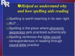 helped us understand why and how spelling aids reading