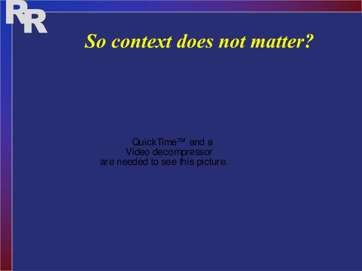 So context does not matter?