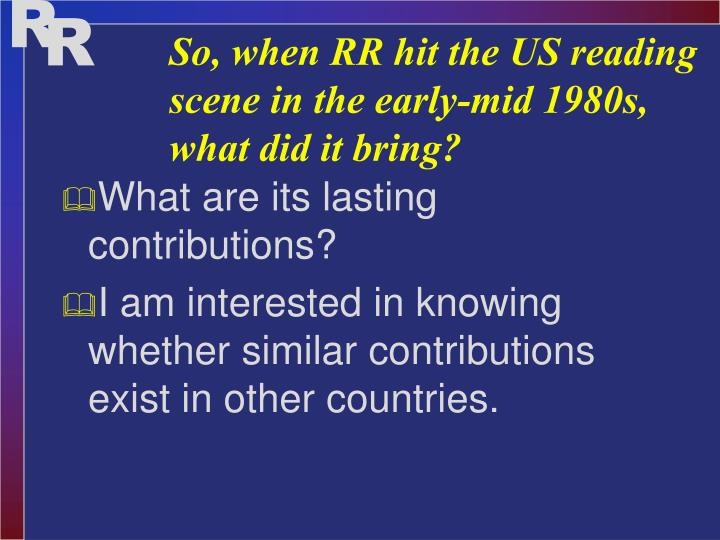 So, when RR hit the US reading scene in the early-mid 1980s, what did it bring?