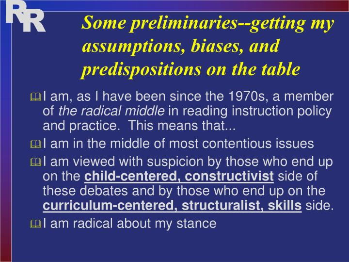 Some preliminaries--getting my assumptions, biases, and predispositions on the table