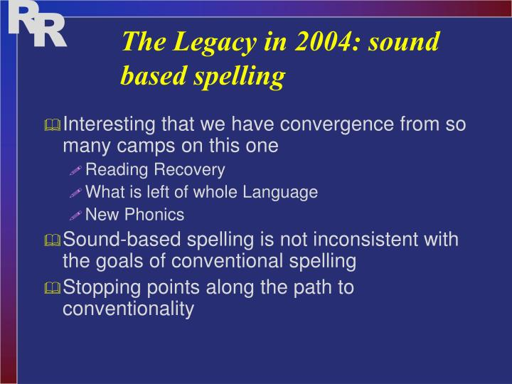 The Legacy in 2004: sound based spelling