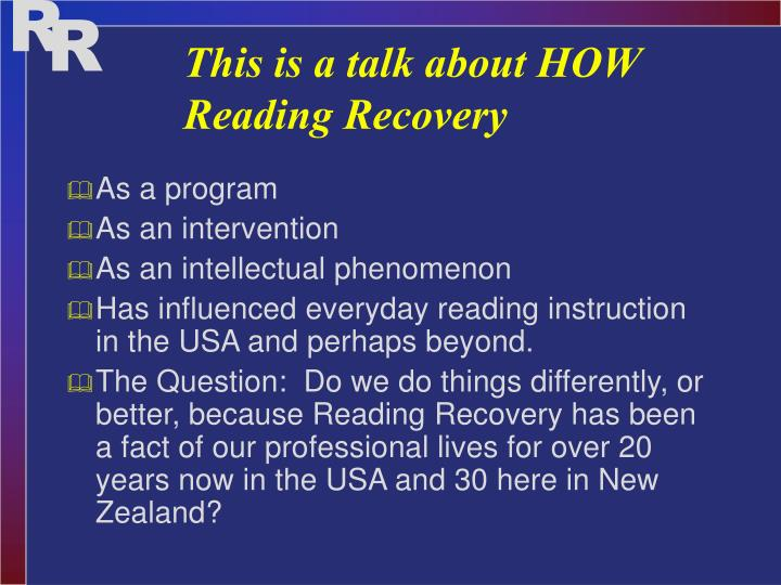 This is a talk about HOW Reading Recovery