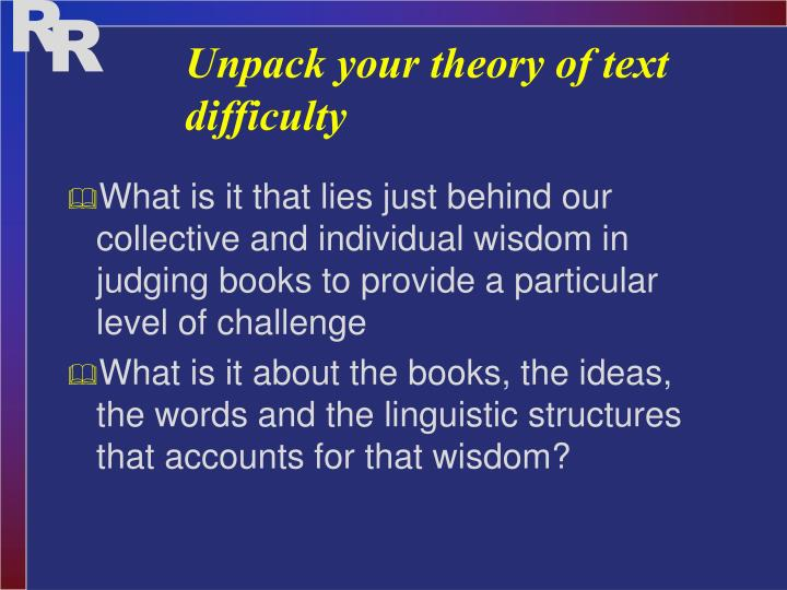 Unpack your theory of text difficulty