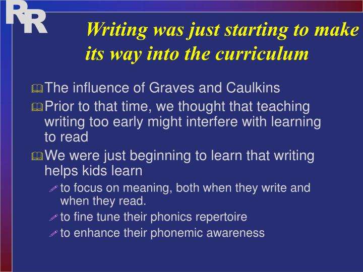 Writing was just starting to make its way into the curriculum