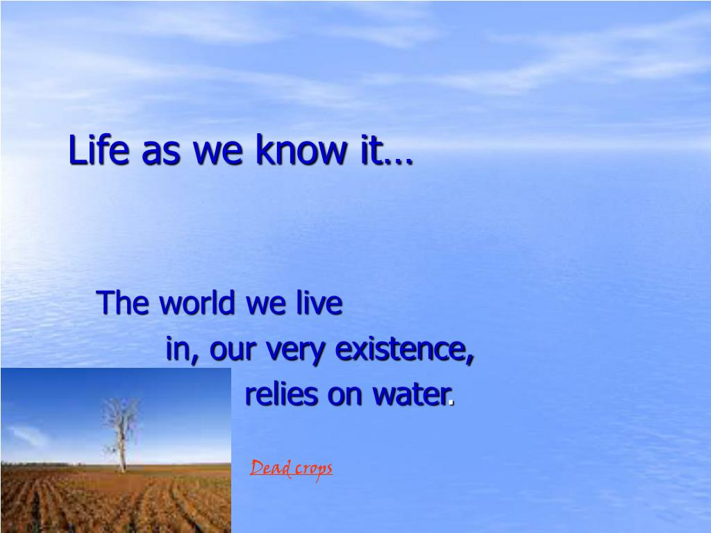 Life as we know it…
