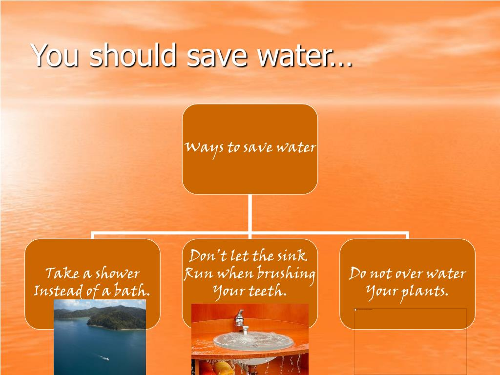 You should save water…