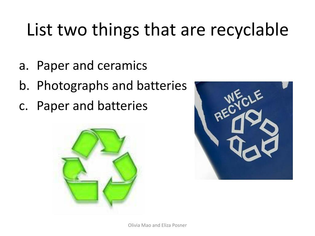 List two things that are recyclable