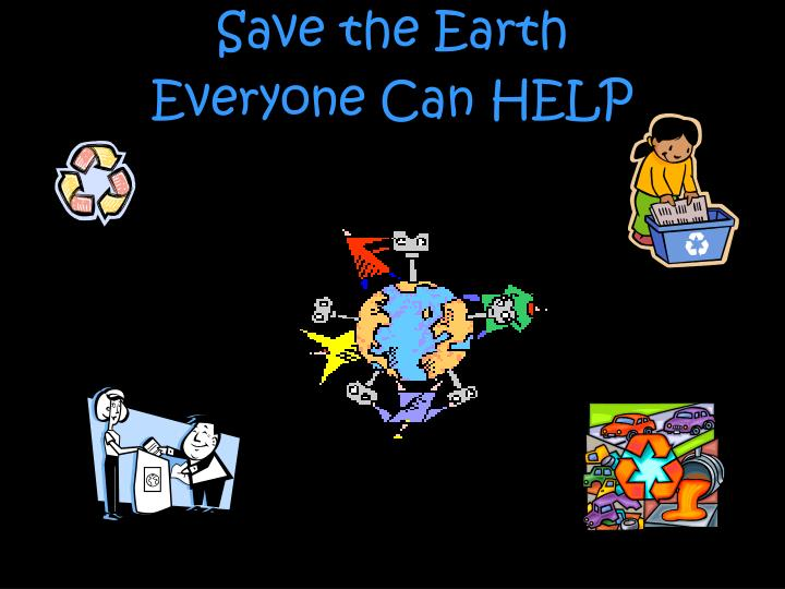 Save the earth everyone can help