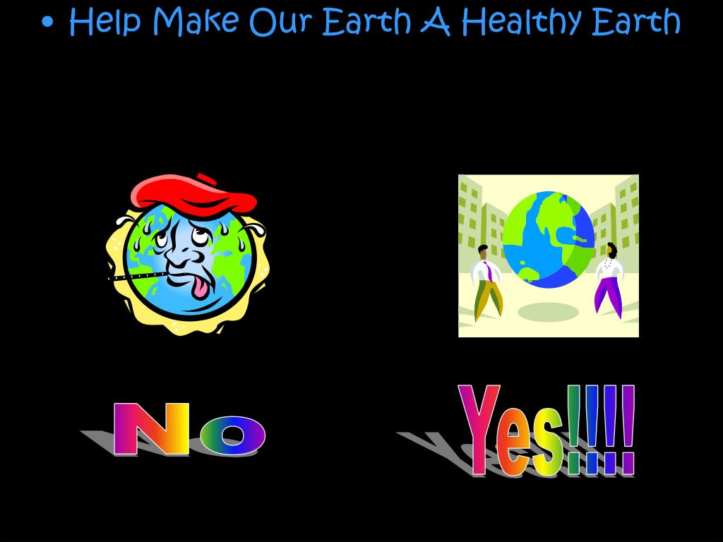 Help Make Our Earth A Healthy Earth