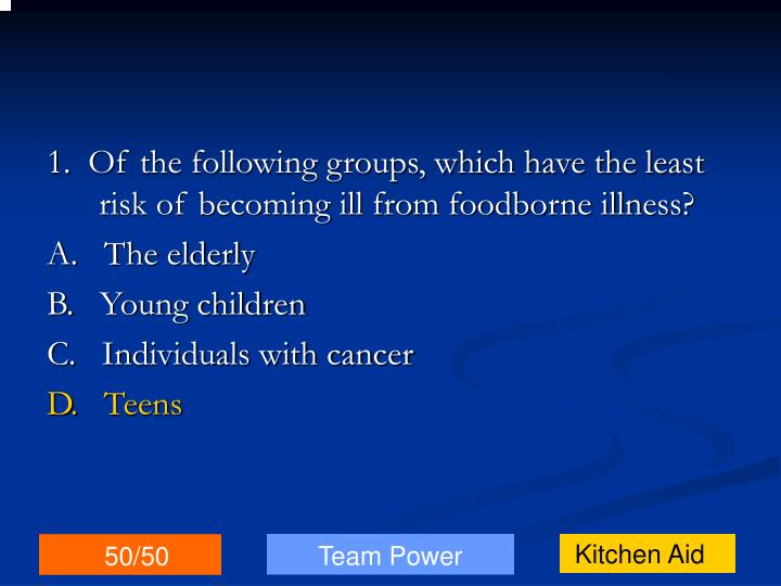 1.  Of the following groups, which have the least risk of becoming ill from foodborne illness?