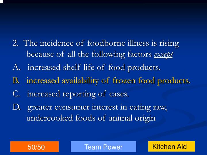 2.  The incidence of foodborne illness is rising because of all the following factors