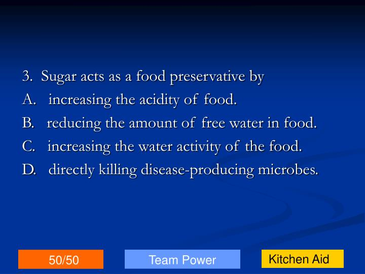 3.  Sugar acts as a food preservative by
