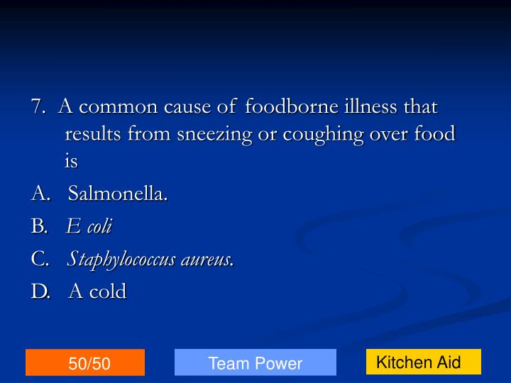 7.  A common cause of foodborne illness that results from sneezing or coughing over food is
