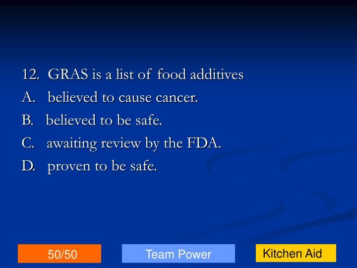 12.  GRAS is a list of food additives