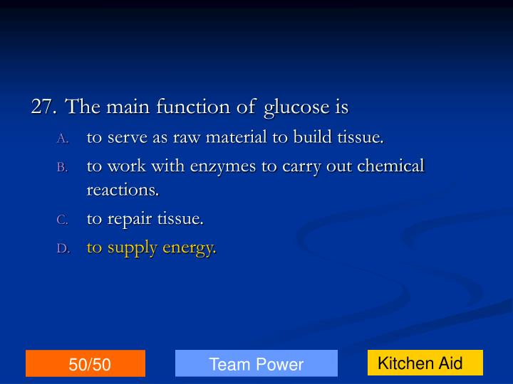 27.The main function of glucose is