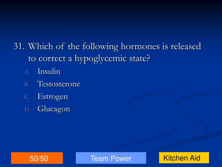 31.Which of the following hormones is released to correct a hypoglycemic state?