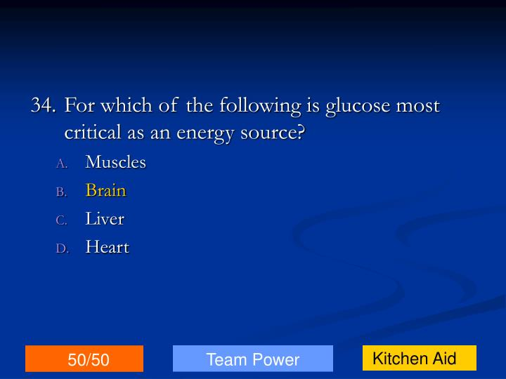 34.For which of the following is glucose most critical as an energy source?