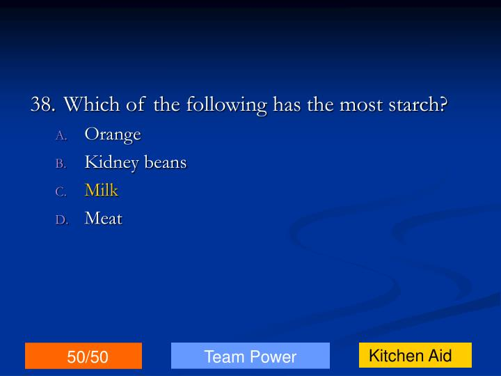 38.Which of the following has the most starch?