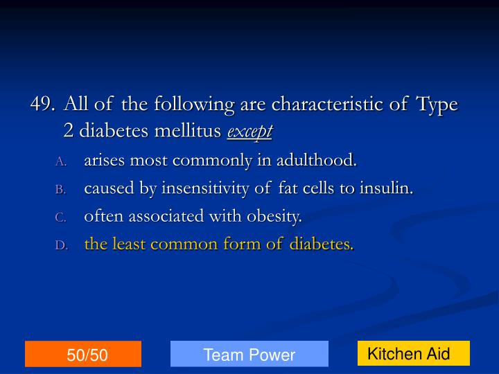 49.All of the following are characteristic of Type 2 diabetes mellitus