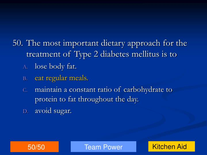 50.The most important dietary approach for the treatment of Type 2 diabetes mellitus is to