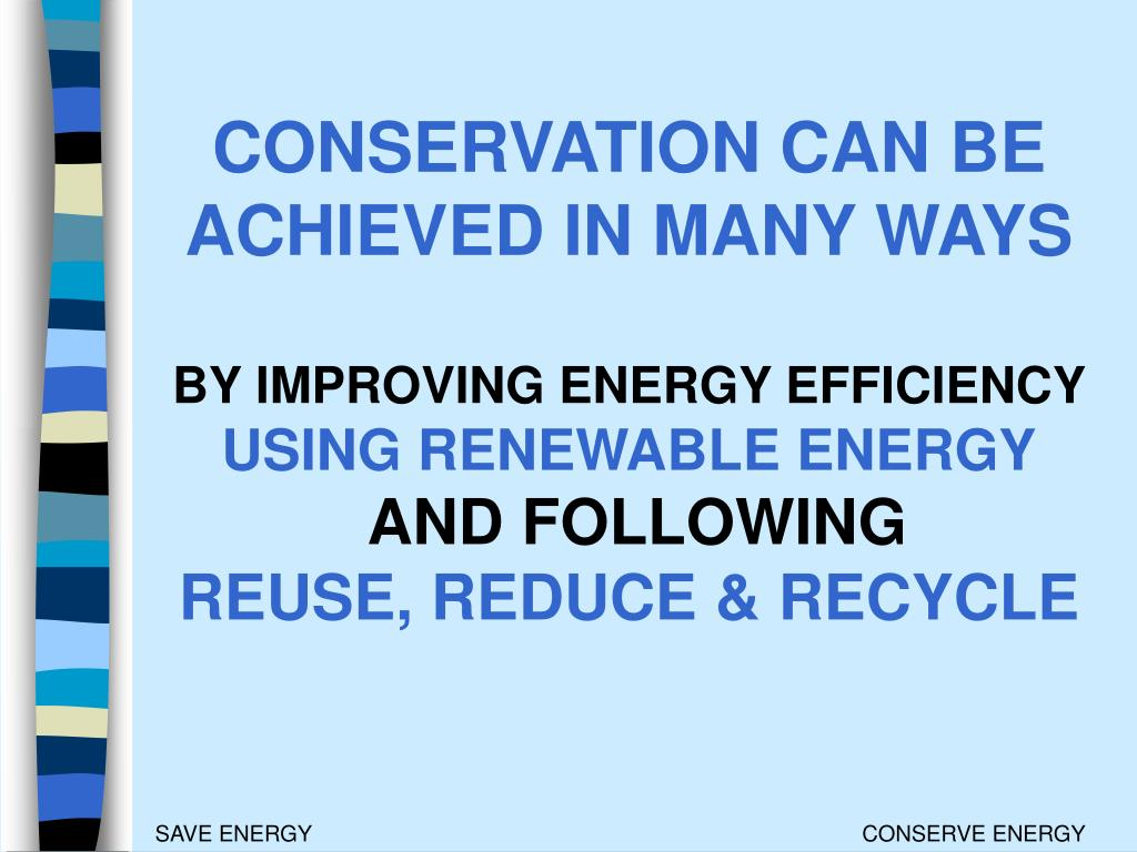 CONSERVATION CAN BE ACHIEVED IN MANY WAYS