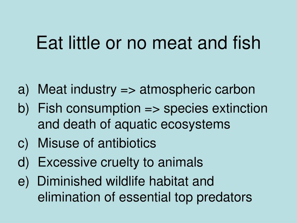 Eat little or no meat and fish