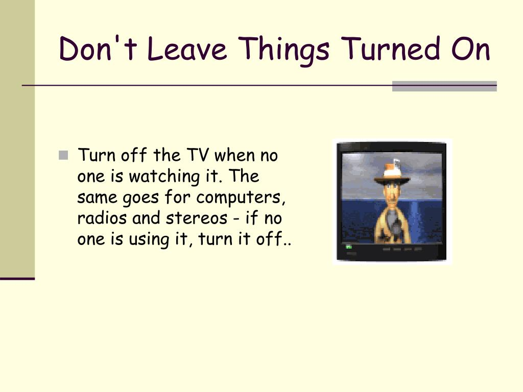 Don't Leave Things Turned On
