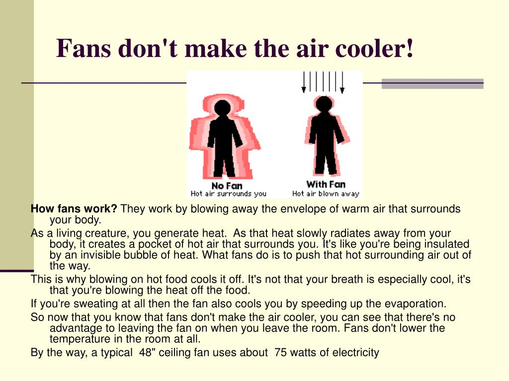 Fans don't make the air cooler!