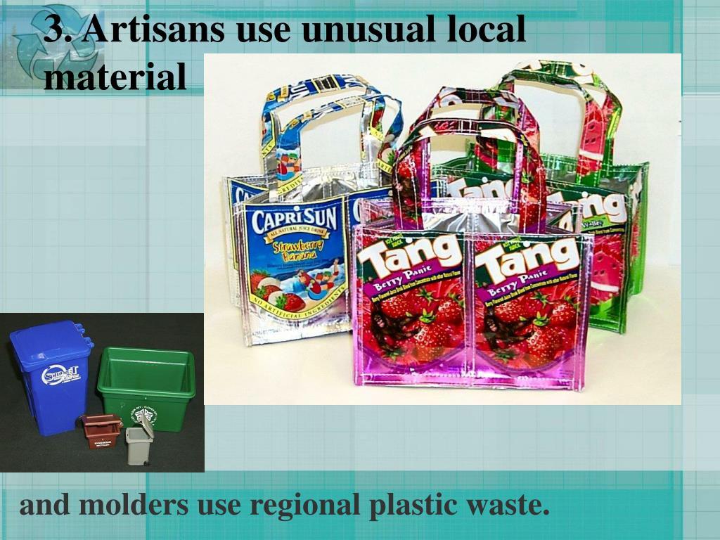 3. Artisans use unusual local material