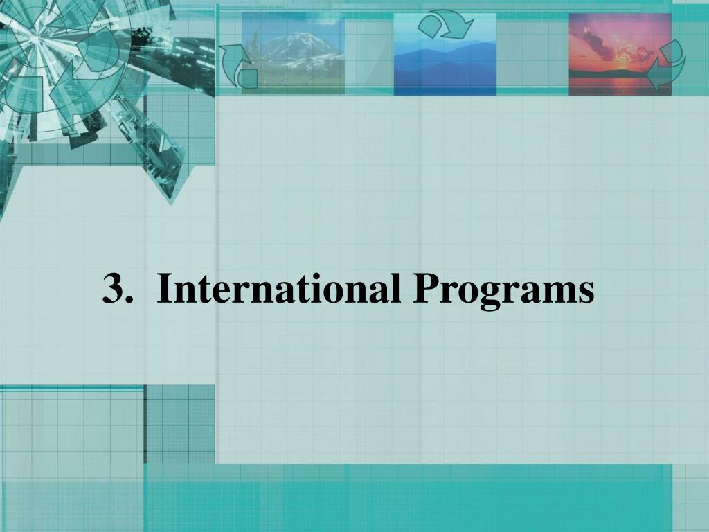 3.  International Programs