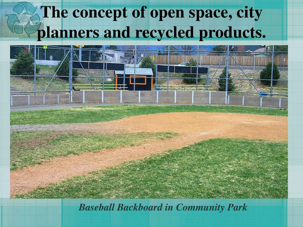 The concept of open space, city planners and recycled products.