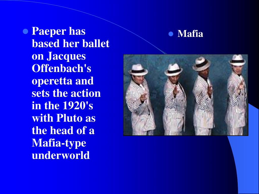 Paeper has based her ballet on Jacques Offenbach's operetta and sets the action in the 1920's with Pluto as the head of a Mafia-type underworld