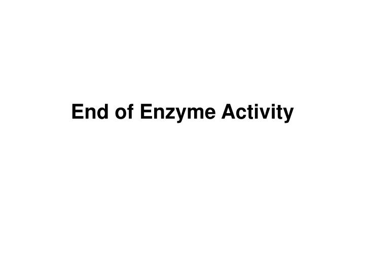 End of Enzyme Activity