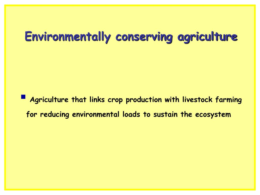 Environmentally conserving agriculture