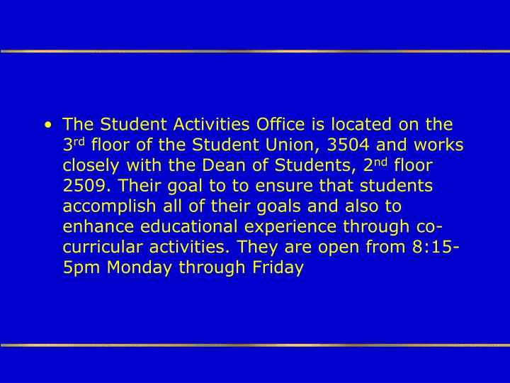 The Student Activities Office is located on the 3