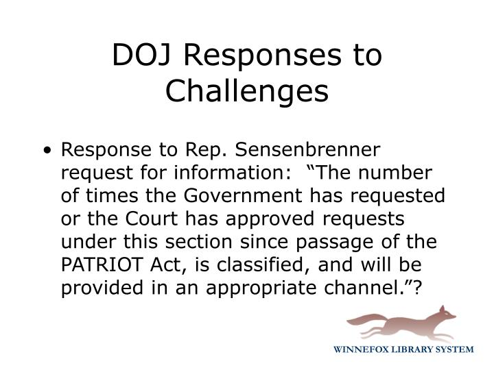 "Response to Rep. Sensenbrenner  request for information:  ""The number of times the Government has requested or the Court has approved requests under this section since passage of the PATRIOT Act, is classified, and will be provided in an appropriate channel.""?"