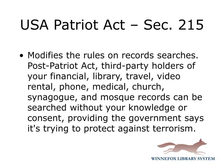 Modifies the rules on records searches. Post-Patriot Act, third-party holders of your financial, library, travel, video rental, phone, medical, church, synagogue, and mosque records can be searched without your knowledge or consent, providing the government says it's trying to protect against terrorism.