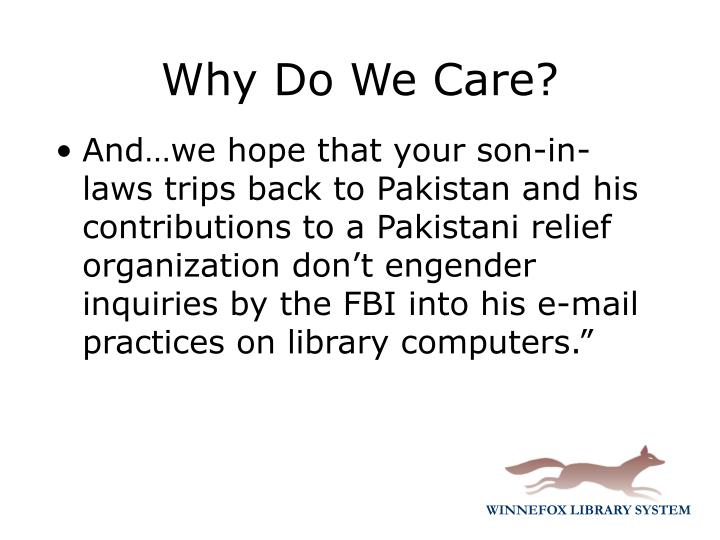 And…we hope that your son-in-laws trips back to Pakistan and his contributions to a Pakistani relief organization don't engender inquiries by the FBI into his e-mail practices on library computers.""