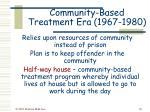 community based treatment era 1967 1980